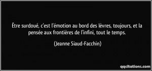 quote-etre-surdoue-c-est-l-emotion-au-bord-des-levres-toujours-et-la-pensee-aux-frontieres-de-jeanne-siaud-facchin-193747